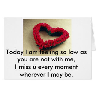 Love, Today I am feeling so low as you are not ... Greeting Card