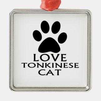 LOVE TONKINESE CAT DESIGNS METAL ORNAMENT