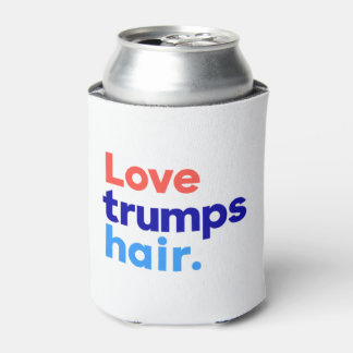 """""""LOVE TRUMPS HAIR"""" CAN COOLER"""