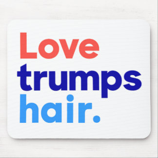 """""""LOVE TRUMPS HAIR"""" MOUSE PAD"""