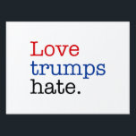 "Love Trumps Hate Lawn Sign<br><div class=""desc"">Election 2016 themed design.</div>"