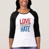Love Trumps Hate T-Shirts