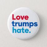 "Love trumps hate. round button<br><div class=""desc"">Love trumps hate.</div>"