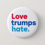 "Love trumps hate. round button<br><div class=""desc"">Love trumps hate.</div>"