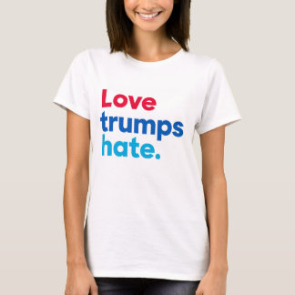 Love trumps hate. T-Shirt