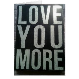 """""""LOVE U MORE-MISS U EVEN MORE"""" CARD"""