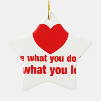 Love what you do and do what you love - Heart Ceramic Ornament