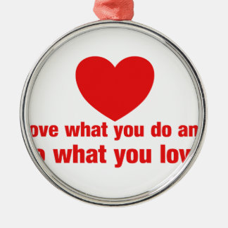 Love what you do and do what you love - Heart Metal Ornament
