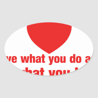 Love what you do and do what you love - Heart Oval Sticker