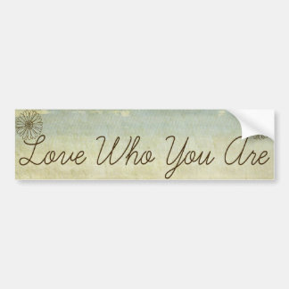 Love Who You Are Bumper Sticker
