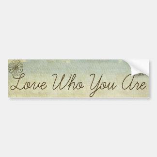 Love Who You Are Bumper Sticker Car Bumper Sticker