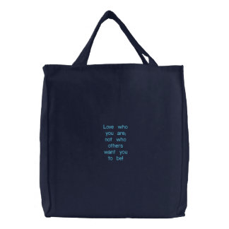 Love who you are; not who others want you to be! embroidered tote bag