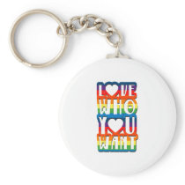 Love Who You Want Gay Pride For Men Women Keychain