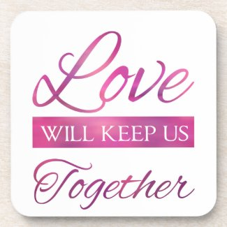 Love Will Keep Us Together Coasters