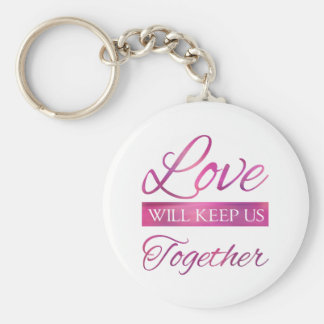 Love Will Keep Us Together Keychain