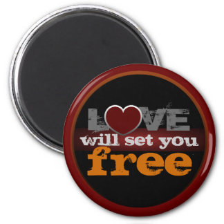 Love Will Set You Free Magnet
