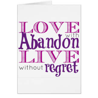 Love with Abandon, Live without Regret in color Card