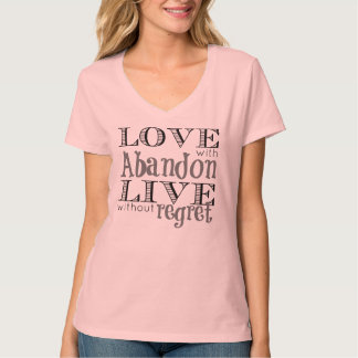Love with Abandon Live without Regret T-Shirt