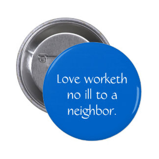 Love worketh no ill to a neighbor pinback button