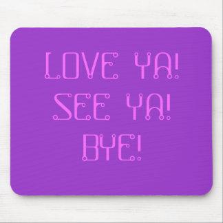 LOVE YA!SEE YA!BYE! - Customized Mouse Pad