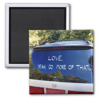 Love. Yeah, Do More of That - Hindsight magnet