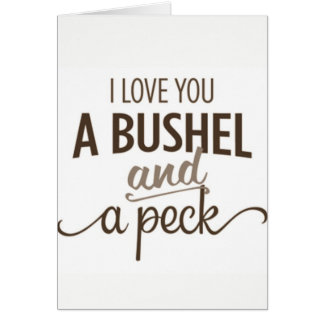 *LOVE YOU A BUSHEL AND A PECK* LOVE CARD