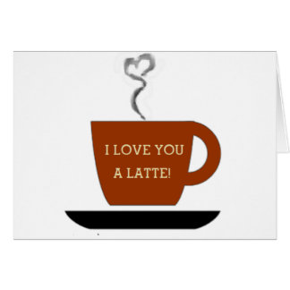 Love you a Latte - Cup Greeting Cards