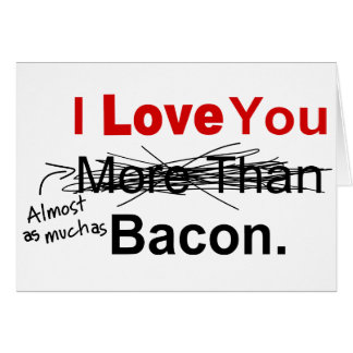 Love You Almost As Much As Bacon Stationery Note Card