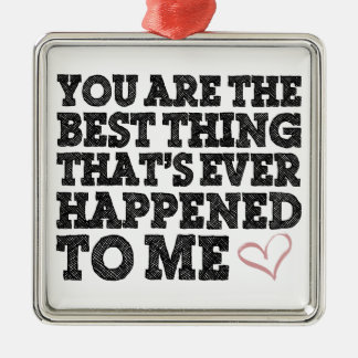 LOVE You Are The Best Thing Metal Ornament