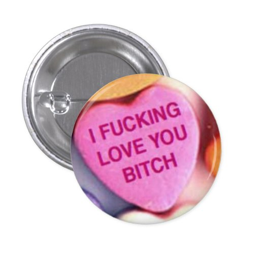 Love You Bitch! 1 Inch Round Button
