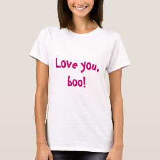 Love you, boo! T-Shirt