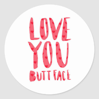 Love you butt face / Humor Love / Pink Classic Round Sticker