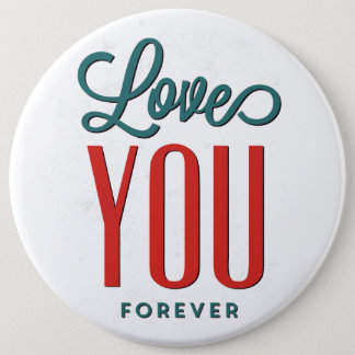 love You Forever Colossal, 6 Inch Round Buttons