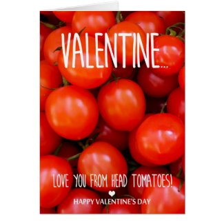 Love you from head tomatoes Valentine's Day Card