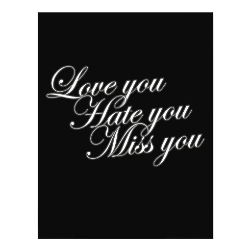 """Love you Hate you Miss you sad funny gothic love 8.5"""" X 11"""" Flyer"""