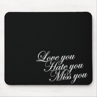 Love you Hate you Miss you sad funny gothic love Mouse Pad