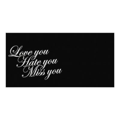 Love you Hate you Miss you sad funny gothic love Photo Card Template by