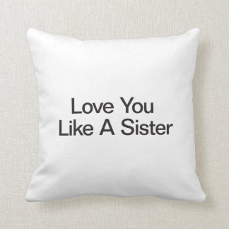 Love You Like A Sister Throw Pillow