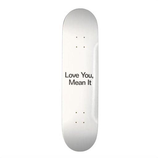 Love You, Mean It Skate Board Deck