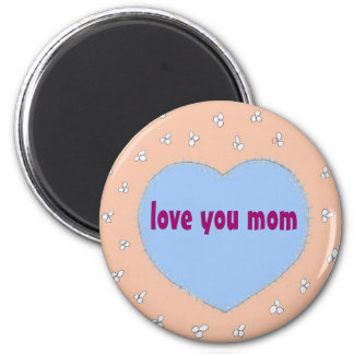 Love you mom Magnet