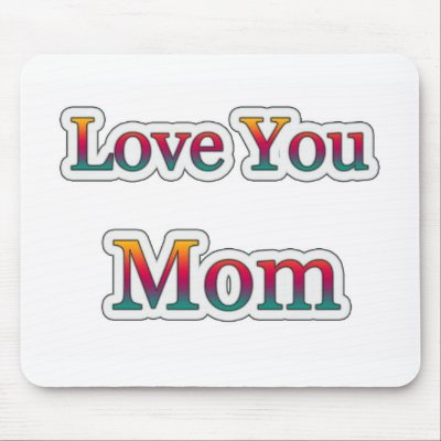 love you momma. Love you MOM Mouse Pads by