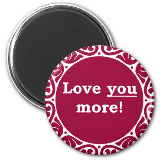 Love You More! 2 Inch Round Magnet