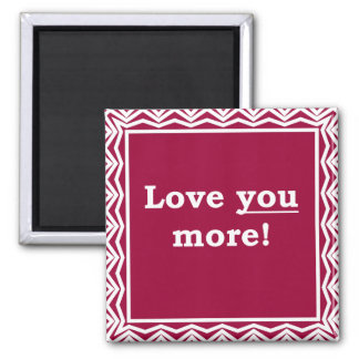 Love You More! 2 Inch Square Magnet