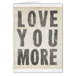 Love You More (antique white) Greeting Cards