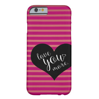 Love you More! Barely There iPhone 6 Case