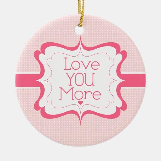 Love You More Ceramic Ornament