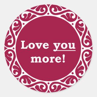 Love You More! Classic Round Sticker