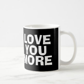 LOVE YOU MORE, Coffee Mug