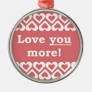 Love You More! Metal Ornament