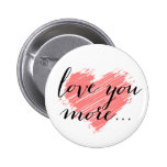 Love you more... pink heart 2 inch round button